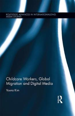 Childcare Workers, Global Migration and Digital Media - Youna Kim