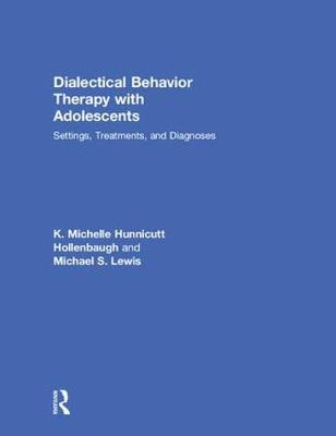 Dialectical Behavior Therapy with Adolescents - K. Michelle Hunnicutt Hollenbaugh