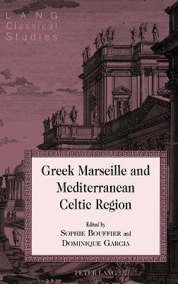 Greek Marseille and Mediterranean Celtic Region - Sophie Bouffier