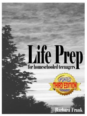 Life Prep for Homeschooled Teenagers, Third Edition - Barbara Frank