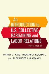 An Introduction to U.S. Collective Bargaining and Labor Relations - Harry C. Katz Thomas A. Kochan Alexander J. S. Colvin