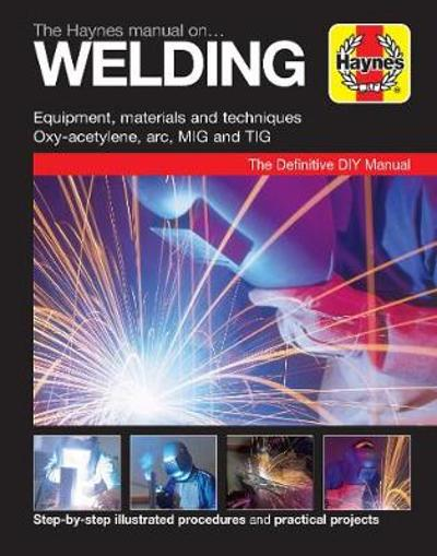 The Haynes Manual on Welding - Jay Storer