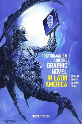 Posthumanism and the Graphic Novel in Latin America - Edward King