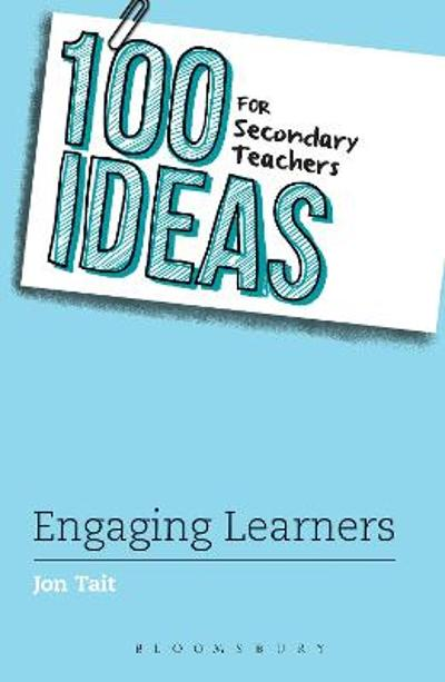 100 Ideas for Secondary Teachers: Engaging Learners - Jon Tait