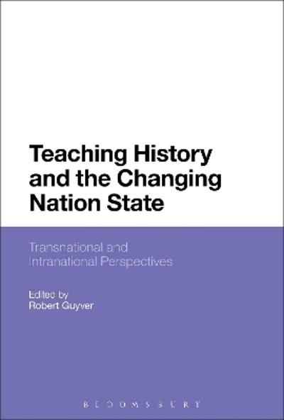 Teaching History and the Changing Nation State - Robert Guyver