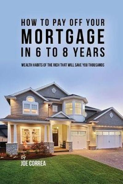 How to pay off your mortgage in 6 to 8 years - Joe Correa