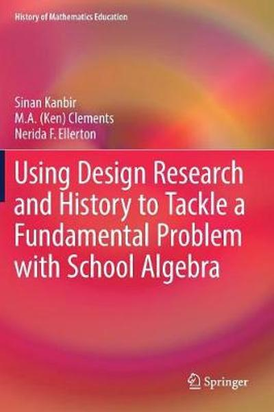 Using Design Research and History to Tackle a Fundamental Problem with School Algebra - Sinan Kanbir