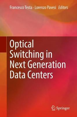Optical Switching in Next Generation Data Centers - Francesco Testa