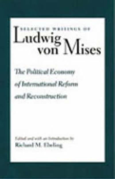 Political Economy of International Reform & Reconstruction - Richard M. Ebeling