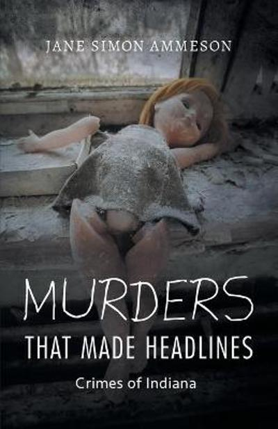Murders that Made Headlines - Jane Simon Ammeson
