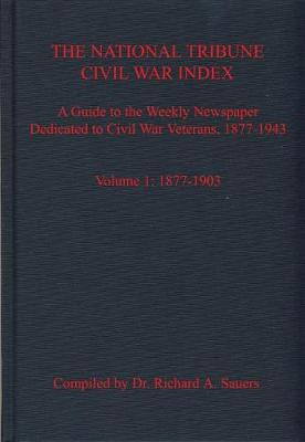 The National Tribune Civil War Index, Volume 1 - Richard Sauers