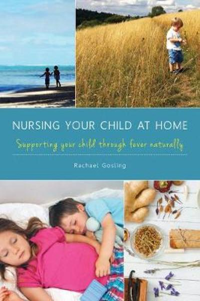 Nursing Your Child at Home - Rachael Gosling
