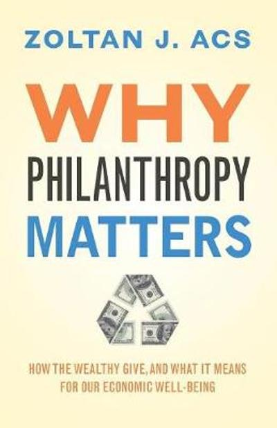 Why Philanthropy Matters - Zoltan J. Acs