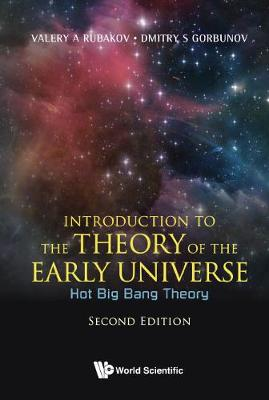 Introduction To The Theory Of The Early Universe: Hot Big Bang Theory - Dmitry S. Gorbunov