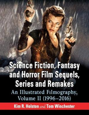 Science Fiction, Fantasy and Horror Film Sequels, Series and Remakes - Kim R. Holston