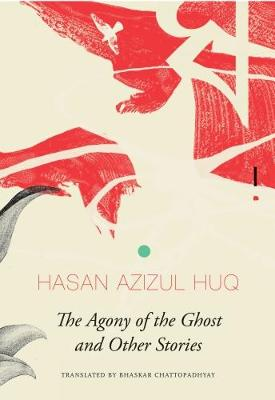 The Agony of the Ghost - Hasan Azizul Huq