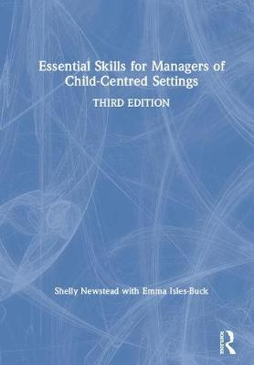 Essential Skills for Managers of Child-Centred Settings - Shelly Newstead