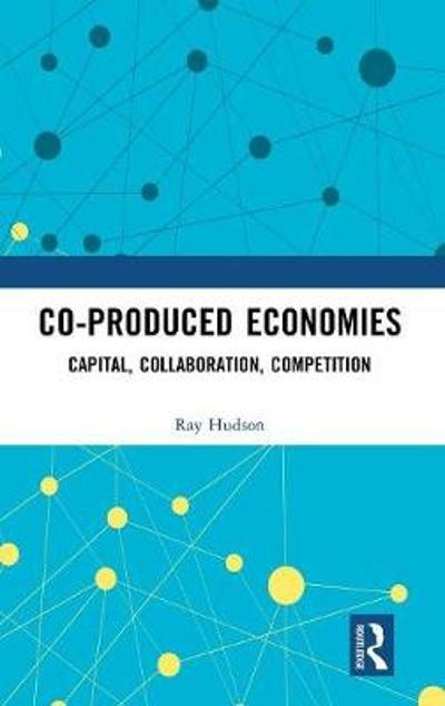 Co-produced Economies - Ray Hudson