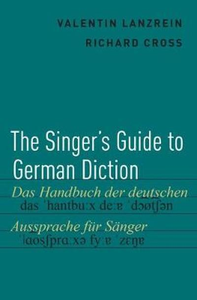 The Singer's Guide to German Diction - Valentin Lanzrein