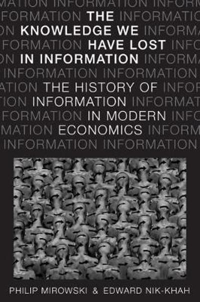 The Knowledge We Have Lost in Information - Philip Mirowski
