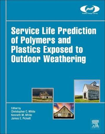 Service Life Prediction of Polymers and Plastics Exposed to Outdoor Weathering - Christopher White