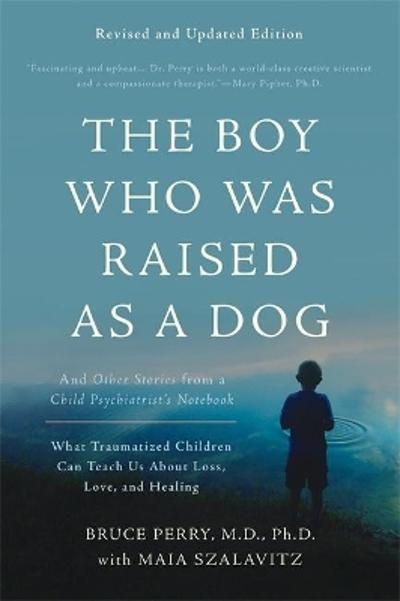 The Boy Who Was Raised as a Dog, 3rd Edition - Bruce D. Perry