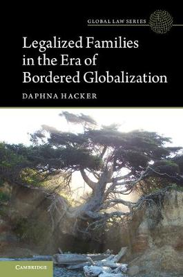 Legalized Families in the Era of Bordered Globalization - Daphna Hacker
