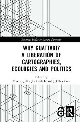Why Guattari? A Liberation of Cartographies, Ecologies and Politics - Thomas Jellis