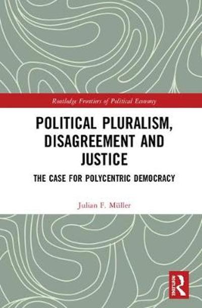 Political Pluralism, Disagreement and Justice - Julian F. Muller