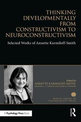 Thinking Developmentally from Constructivism to Neuroconstructivism - Annette Karmiloff-Smith