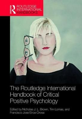 The Routledge International Handbook of Critical Positive Psychology - Nicholas J. L. Brown