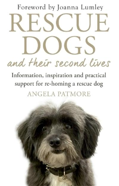 Rescue Dogs and Their Second Lives - Angela Patmore