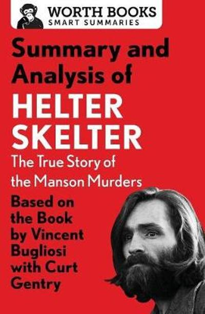 Summary and Analysis of Helter Skelter: The True Story of the Manson Murders - Worth Books