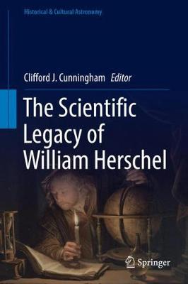The Scientific Legacy of William Herschel - Clifford J. Cunningham