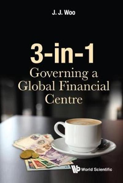 3-in-1: Governing A Global Financial Centre - Jun Jie Woo