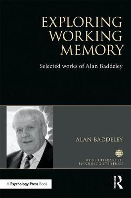 Exploring Working Memory - Alan Baddeley