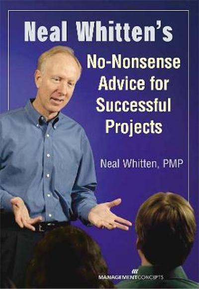Neal Whitten's No-Nonsense Advice for Successful Projects - Neal Whitten