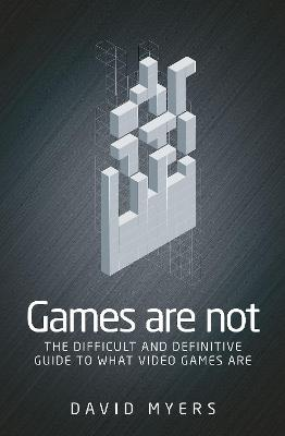 Games are Not - David Myers