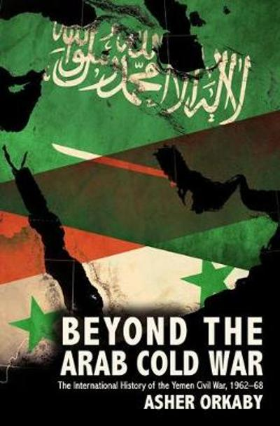 Beyond the Arab Cold War - Asher Orkaby