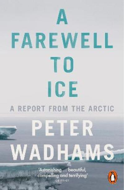 A Farewell to Ice - Peter Wadhams