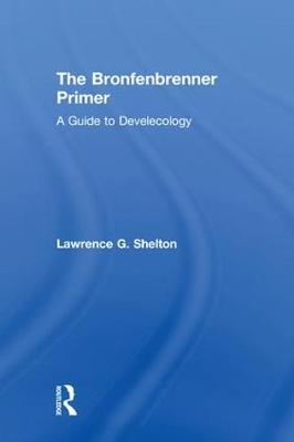 The Bronfenbrenner Primer - Lawrence Shelton