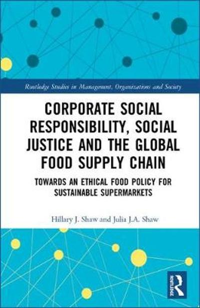 Corporate Social Responsibility, Social Justice and the Global Food Supply Chain - Hillary J. Shaw