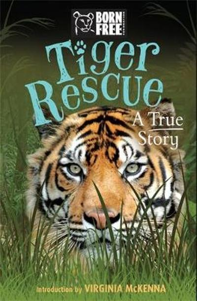 Born Free: Tiger Rescue - Louisa Leaman