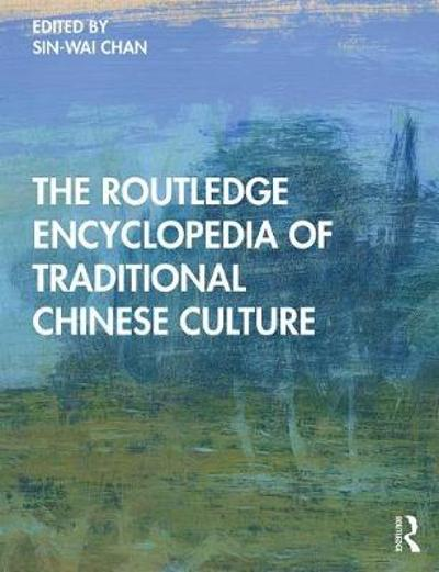 The Routledge Encyclopedia of Traditional Chinese Culture - Sin-wai Chan
