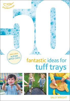 50 Fantastic Ideas for Tuff Trays - Sally Wright