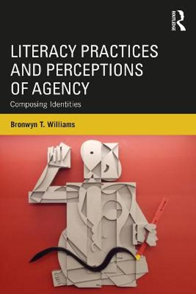 Literacy Practices and Perceptions of Agency - Bronwyn T. Williams
