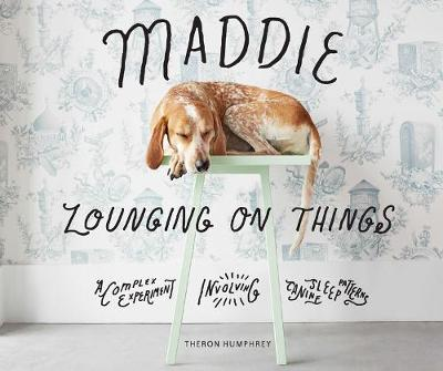 Maddie Lounging On Things - Theron Humphrey
