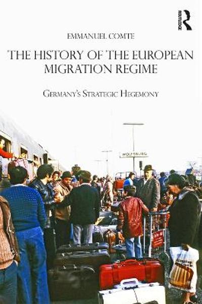 The History of the European Migration Regime - Emmanuel Comte