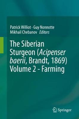 The Siberian Sturgeon (Acipenser baerii, Brandt, 1869) Volume 2 - Farming - Patrick Williot