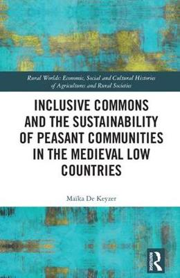 Inclusive Commons and the Sustainability of Peasant Communities in the Medieval Low Countries - Maika De Keyzer